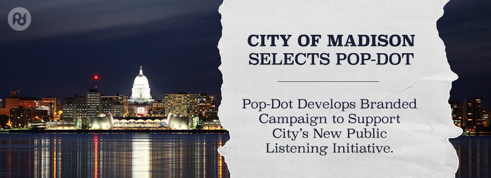 Pop-Dot Develops Branded Campaign to Support City's New Public Listening Initiative