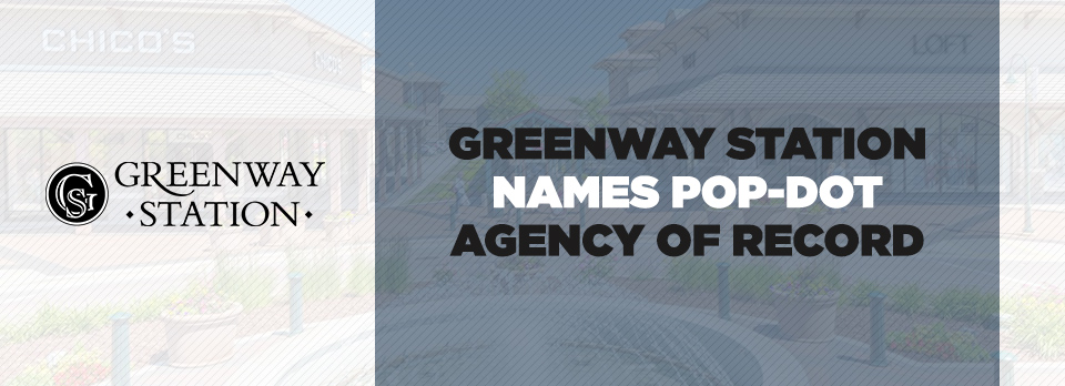 Greenway Station Names Pop-Dot Agency of Record