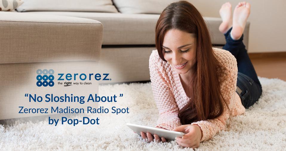 Zerorez Radio Ad - No Sloshing About