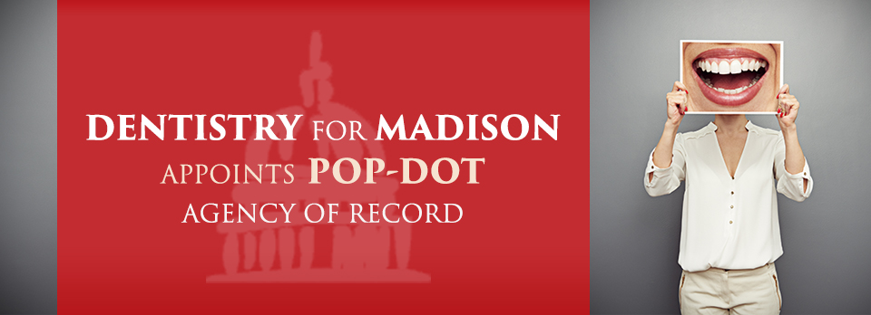 Dentistry for Madison Appoints Pop-Dot Marketing Agency of Record