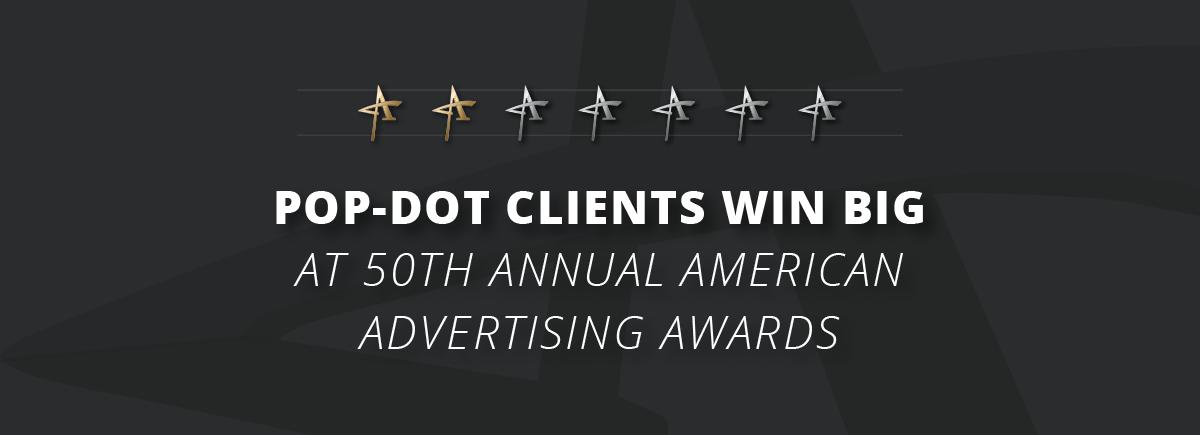 Pop-Dot Clients Win Big -- ADDYs 2018