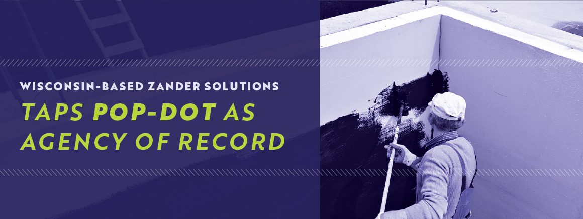 Wisconsin-Based Zander Solutions Taps Pop-Dot as Agency of Record