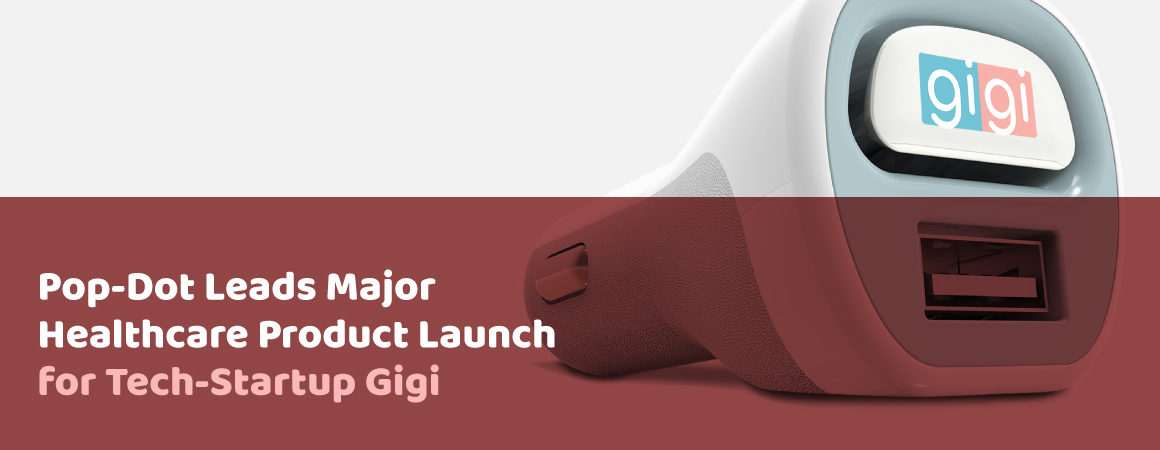 Pop-Dot Leads Major Healthcare Product Launch for Tech Startup Gigi