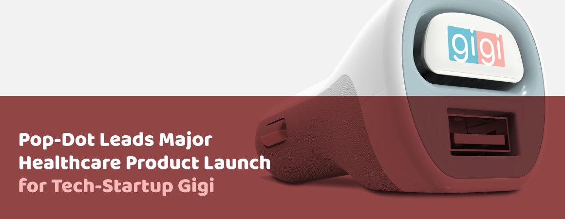 Pop-Dot Leads Major Healthcare Product Launch for Tech Startup Gigi