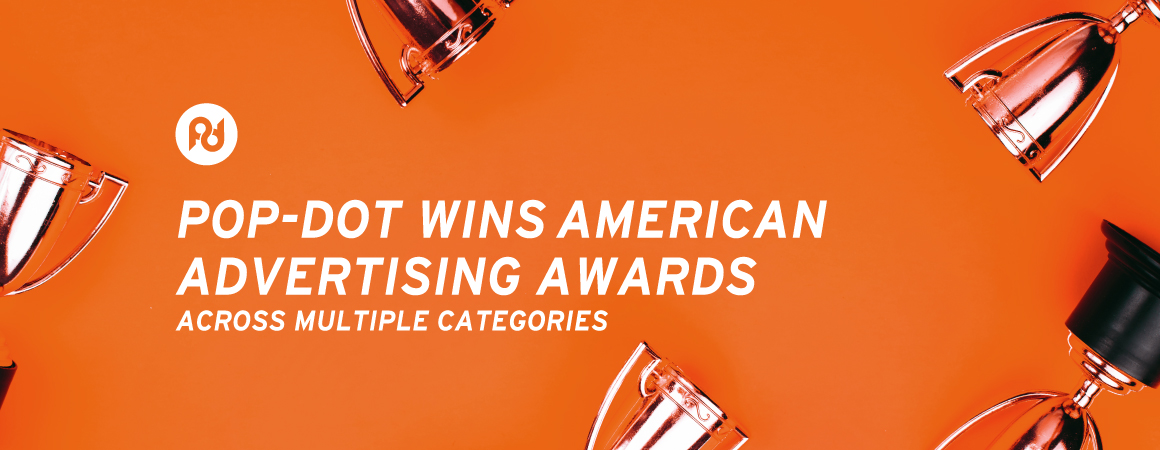 Pop-Dot Wins American Advertising Awards in Multiple Categories