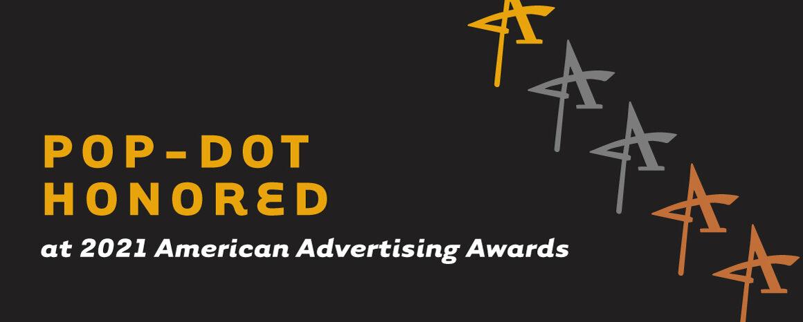 Pop-Dot Honored at 2021 American Advertising Awards